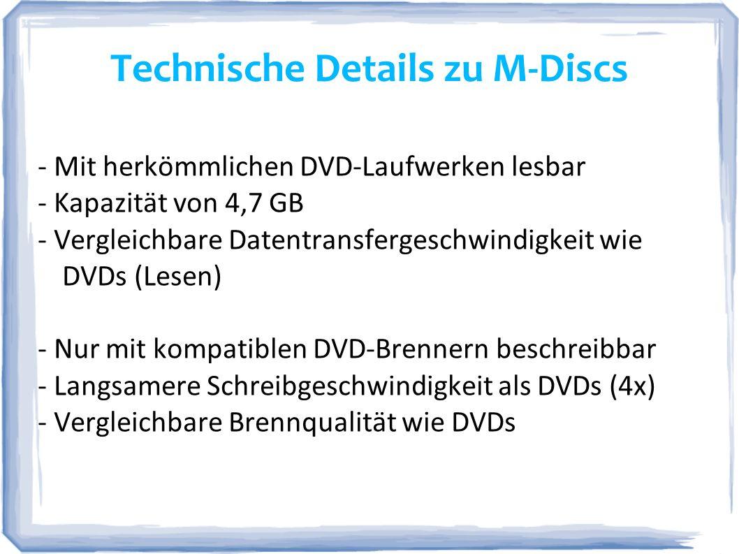 Technische Details zu M-Discs - Mit herkömmlichen DVD-Laufwerken lesbar - Kapazität von 4,7 GB - Vergleichbare Datentransfergeschwindigkeit wie DVDs (