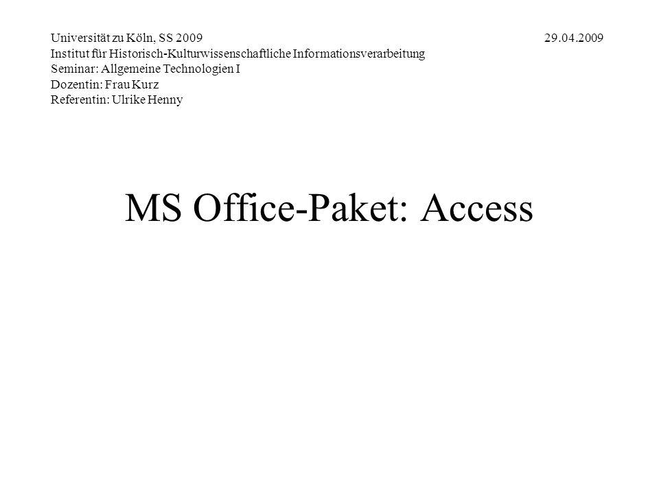 MS Office-Paket: Access Universität zu Köln, SS 2009 29.04.2009 Institut für Historisch-Kulturwissenschaftliche Informationsverarbeitung Seminar: Allg