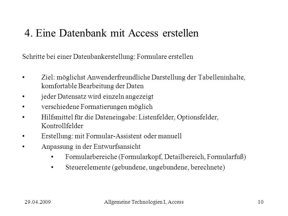29.04.2009Allgemeine Technologien I, Access10 4. Eine Datenbank mit Access erstellen Schritte bei einer Datenbankerstellung: Formulare erstellen Ziel: