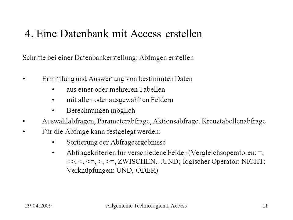 29.04.2009Allgemeine Technologien I, Access11 4. Eine Datenbank mit Access erstellen Schritte bei einer Datenbankerstellung: Abfragen erstellen Ermitt