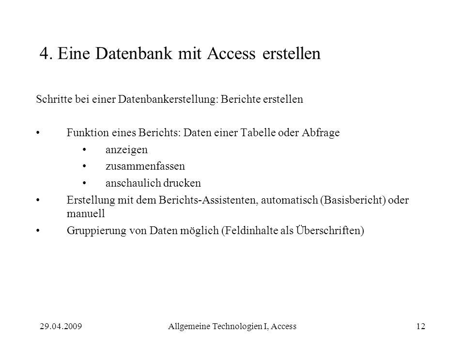 29.04.2009Allgemeine Technologien I, Access12 4. Eine Datenbank mit Access erstellen Schritte bei einer Datenbankerstellung: Berichte erstellen Funkti
