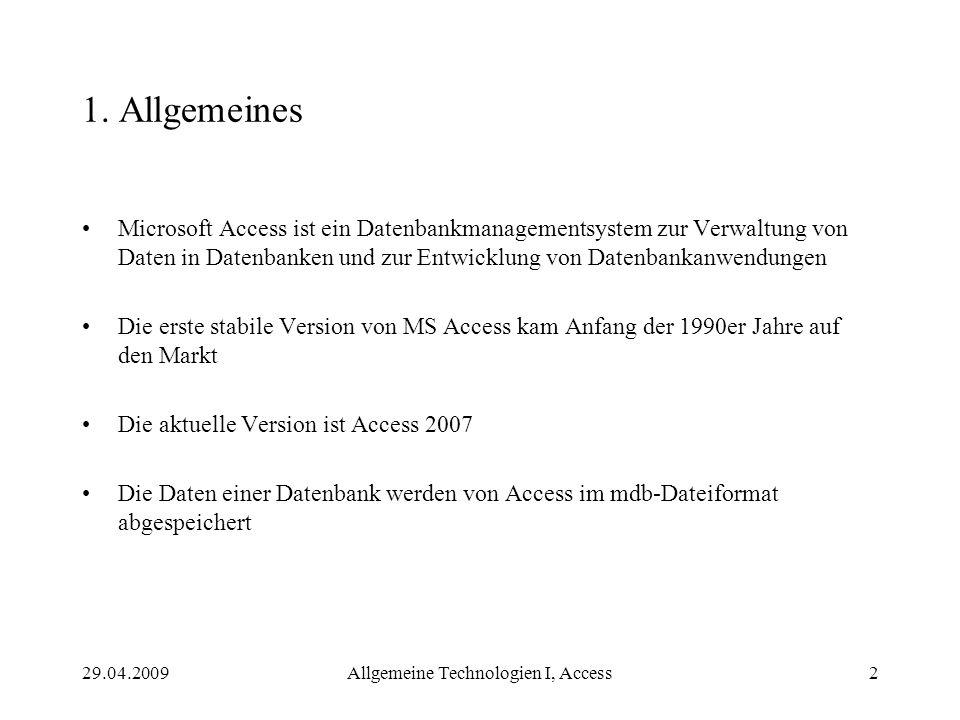 29.04.2009Allgemeine Technologien I, Access2 1. Allgemeines Microsoft Access ist ein Datenbankmanagementsystem zur Verwaltung von Daten in Datenbanken