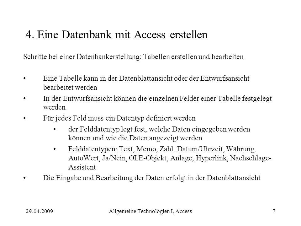 29.04.2009Allgemeine Technologien I, Access7 4. Eine Datenbank mit Access erstellen Schritte bei einer Datenbankerstellung: Tabellen erstellen und bea