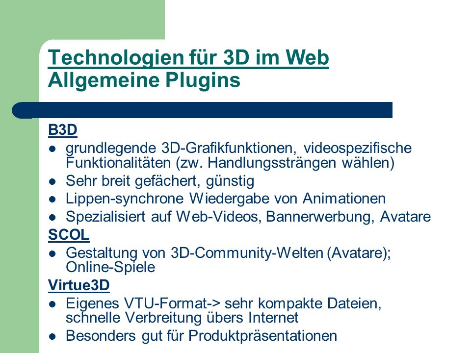 Technologien für 3D im Web Allgemeine Plugins B3D grundlegende 3D-Grafikfunktionen, videospezifische Funktionalitäten (zw.
