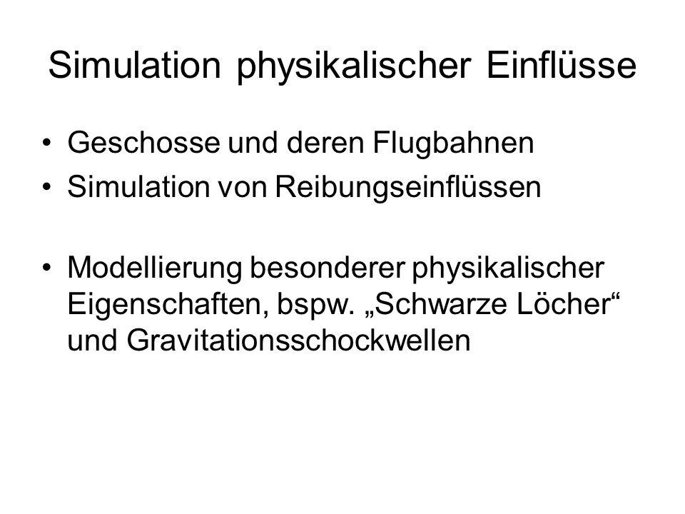Geschosse und deren Flugbahnen Simulation von Reibungseinflüssen Modellierung besonderer physikalischer Eigenschaften, bspw. Schwarze Löcher und Gravi