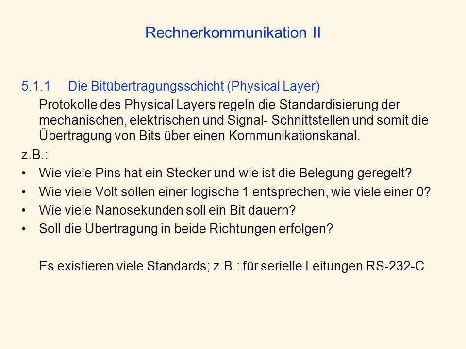 Rechnerkommunikation II 5.1.1 Die Bitübertragungsschicht (Physical Layer) Protokolle des Physical Layers regeln die Standardisierung der mechanischen,