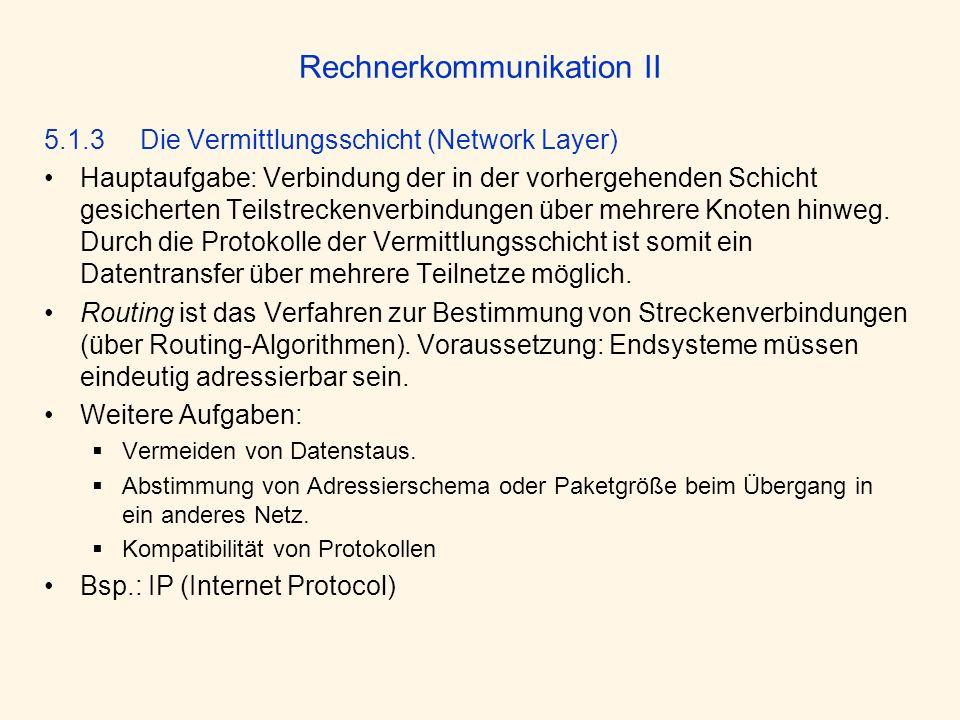 Rechnerkommunikation II 5.1.3 Die Vermittlungsschicht (Network Layer) Hauptaufgabe: Verbindung der in der vorhergehenden Schicht gesicherten Teilstrec