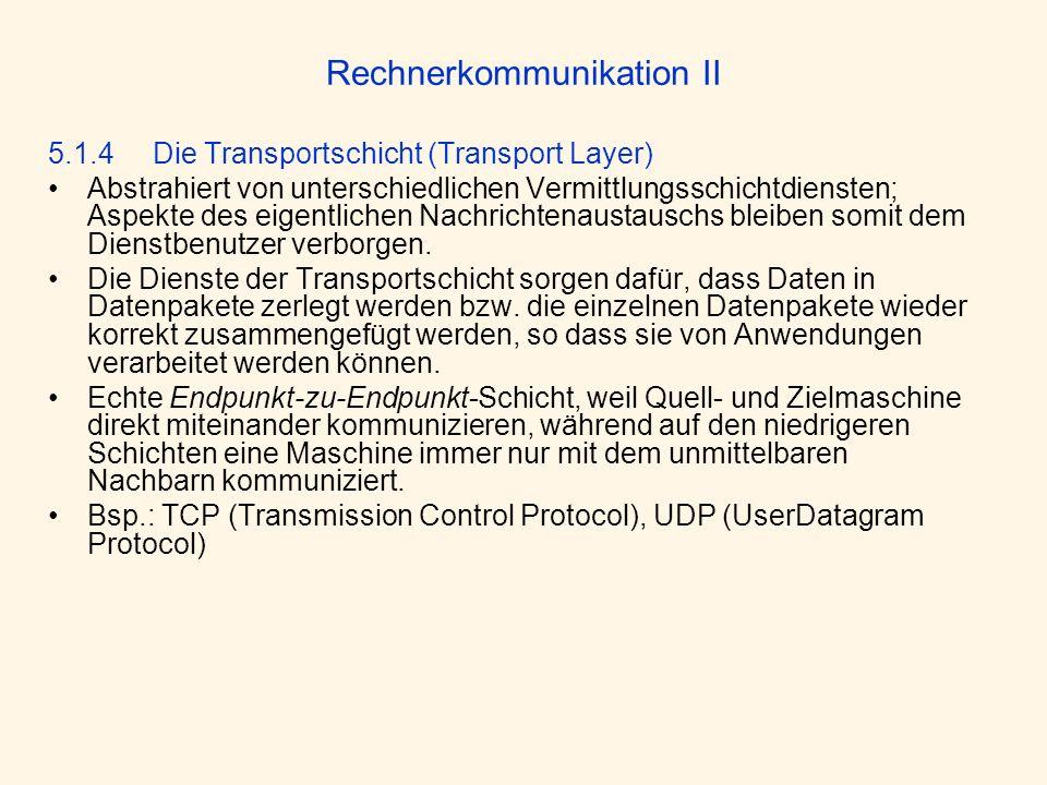 Rechnerkommunikation II 5.1.4 Die Transportschicht (Transport Layer) Abstrahiert von unterschiedlichen Vermittlungsschichtdiensten; Aspekte des eigent