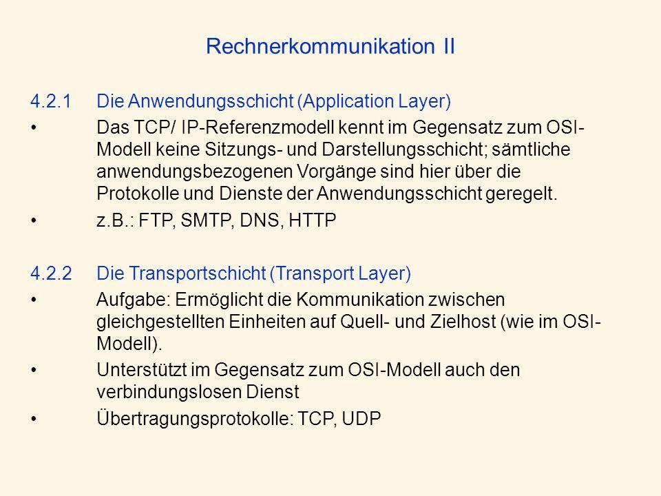 4.2.1 Die Anwendungsschicht (Application Layer) Das TCP/ IP-Referenzmodell kennt im Gegensatz zum OSI- Modell keine Sitzungs- und Darstellungsschicht;