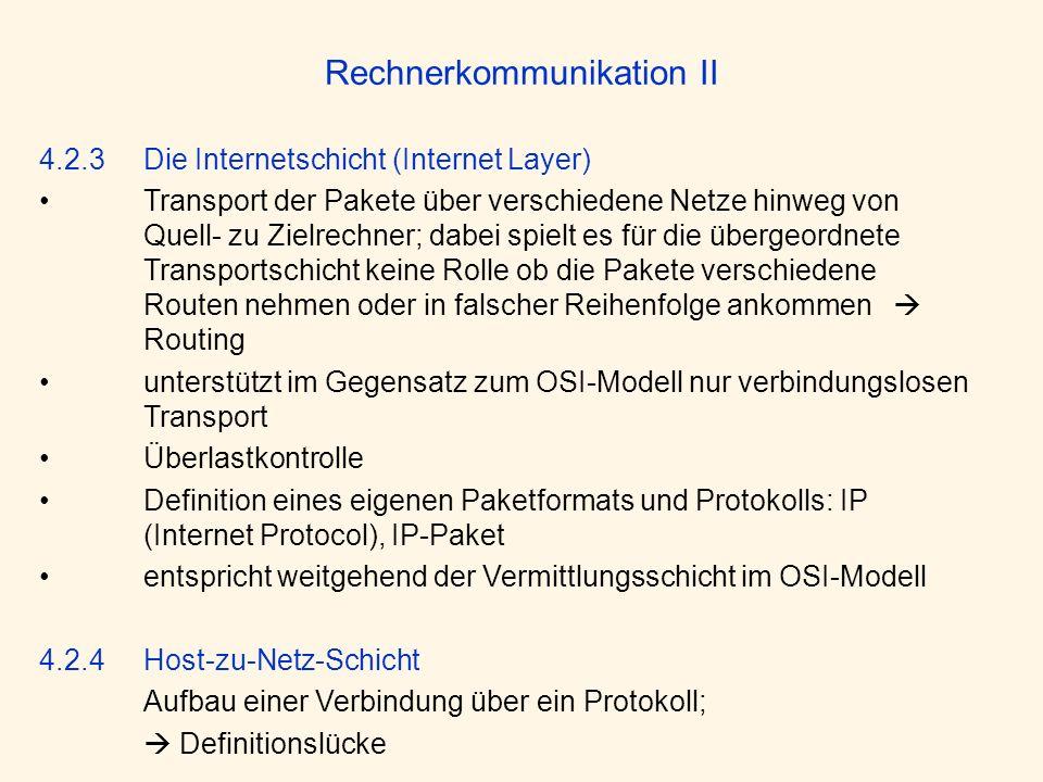 Rechnerkommunikation II 4.2.3 Die Internetschicht (Internet Layer) Transport der Pakete über verschiedene Netze hinweg von Quell- zu Zielrechner; dabe