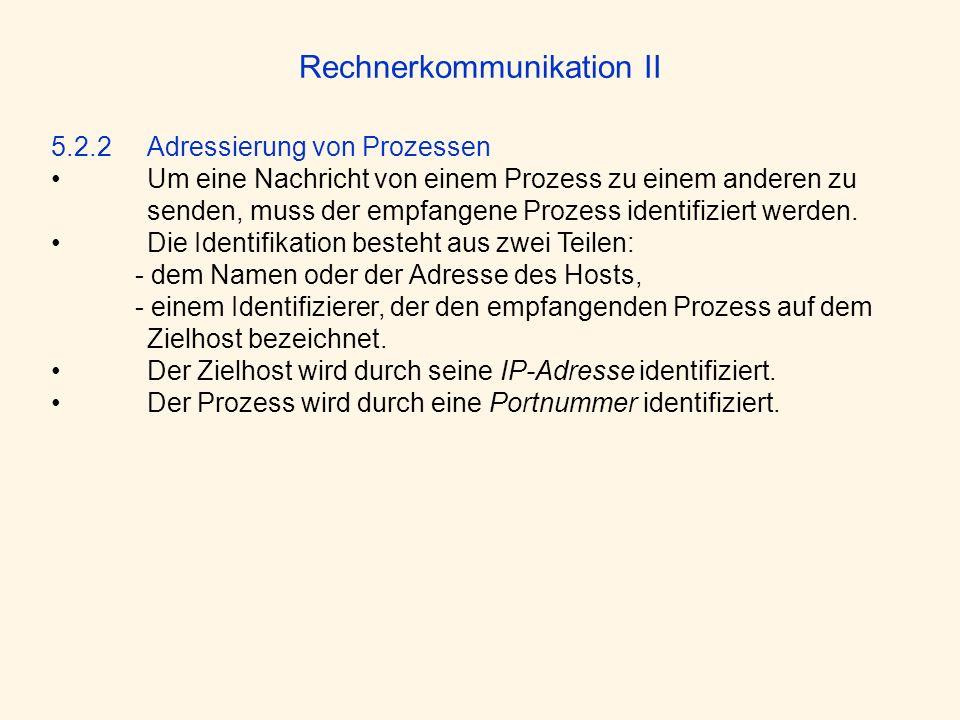 Rechnerkommunikation II 5.2.2 Adressierung von Prozessen Um eine Nachricht von einem Prozess zu einem anderen zu senden, muss der empfangene Prozess i