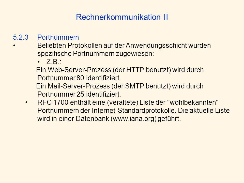Rechnerkommunikation II 5.2.3 Portnummern Beliebten Protokollen auf der Anwendungsschicht wurden spezifische Portnummern zugewiesen: Z.B.: Ein Web-Ser