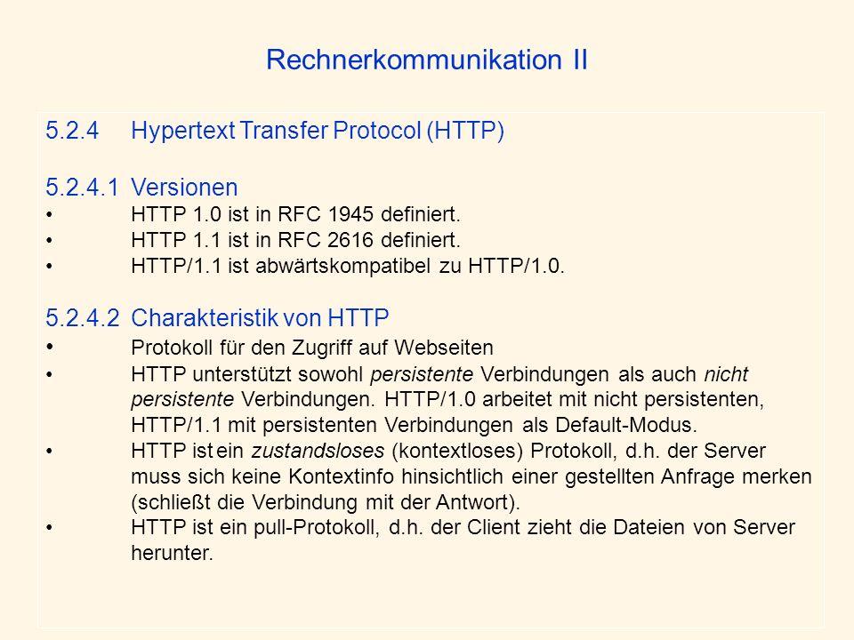 Rechnerkommunikation II 5.2.4 Hypertext Transfer Protocol (HTTP) 5.2.4.1 Versionen HTTP 1.0 ist in RFC 1945 definiert. HTTP 1.1 ist in RFC 2616 defini