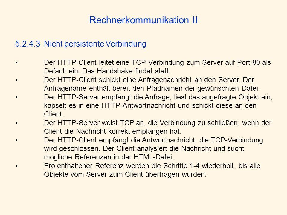Rechnerkommunikation II 5.2.4.3 Nicht persistente Verbindung Der HTTP-Client leitet eine TCP-Verbindung zum Server auf Port 80 als Default ein. Das Ha