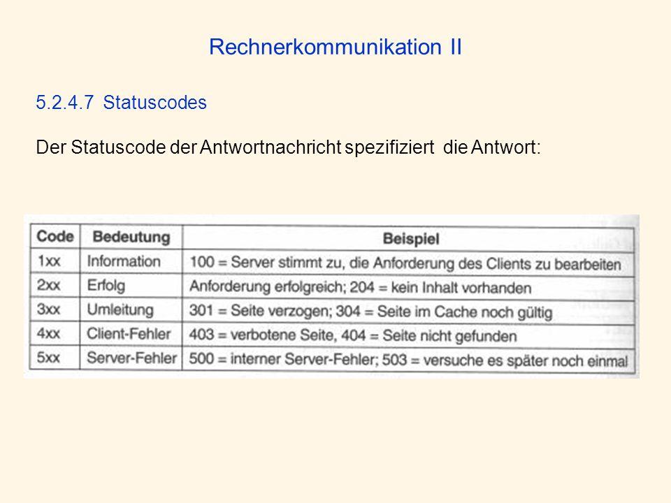 Rechnerkommunikation II 5.2.4.7 Statuscodes Der Statuscode der Antwortnachricht spezifiziert die Antwort: