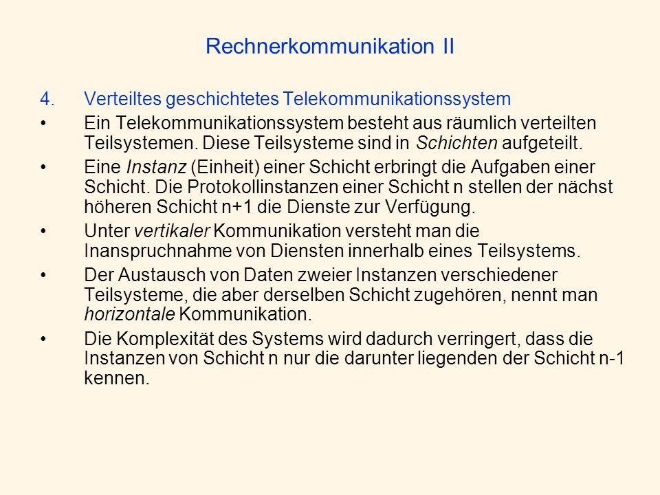 Rechnerkommunikation II 4.Verteiltes geschichtetes Telekommunikationssystem Ein Telekommunikationssystem besteht aus räumlich verteilten Teilsystemen.