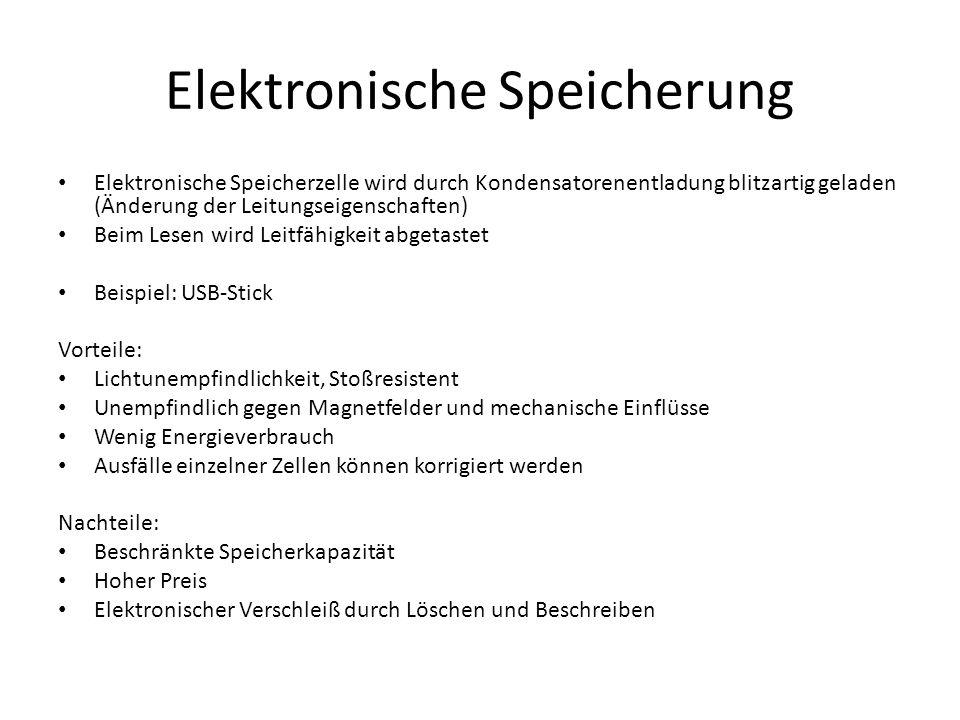 Elektronische Speicherung Elektronische Speicherzelle wird durch Kondensatorenentladung blitzartig geladen (Änderung der Leitungseigenschaften) Beim L