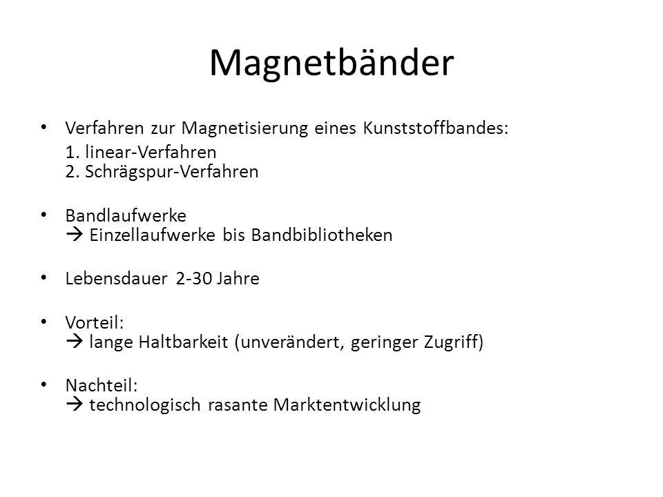 Magnetbänder Verfahren zur Magnetisierung eines Kunststoffbandes: 1. linear-Verfahren 2. Schrägspur-Verfahren Bandlaufwerke Einzellaufwerke bis Bandbi