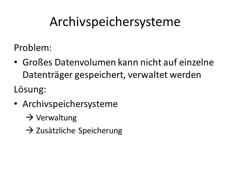 Archivspeichersysteme Problem: Großes Datenvolumen kann nicht auf einzelne Datenträger gespeichert, verwaltet werden Lösung: Archivspeichersysteme Ver