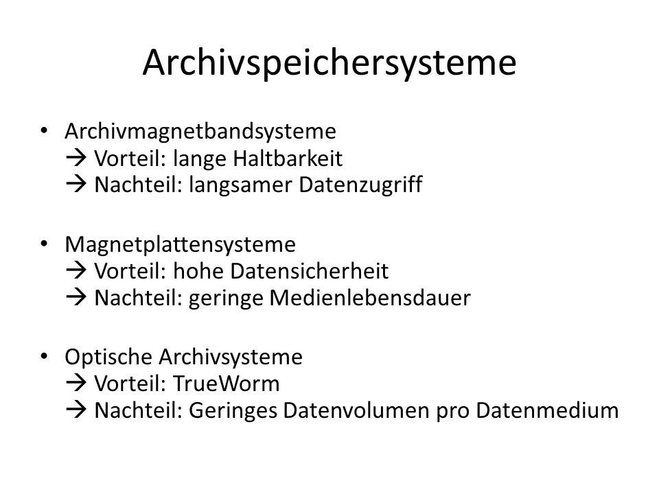 Archivspeichersysteme Archivmagnetbandsysteme Vorteil: lange Haltbarkeit Nachteil: langsamer Datenzugriff Magnetplattensysteme Vorteil: hohe Datensich