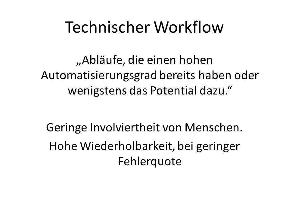 Technischer Workflow Abläufe, die einen hohen Automatisierungsgrad bereits haben oder wenigstens das Potential dazu. Geringe Involviertheit von Mensch