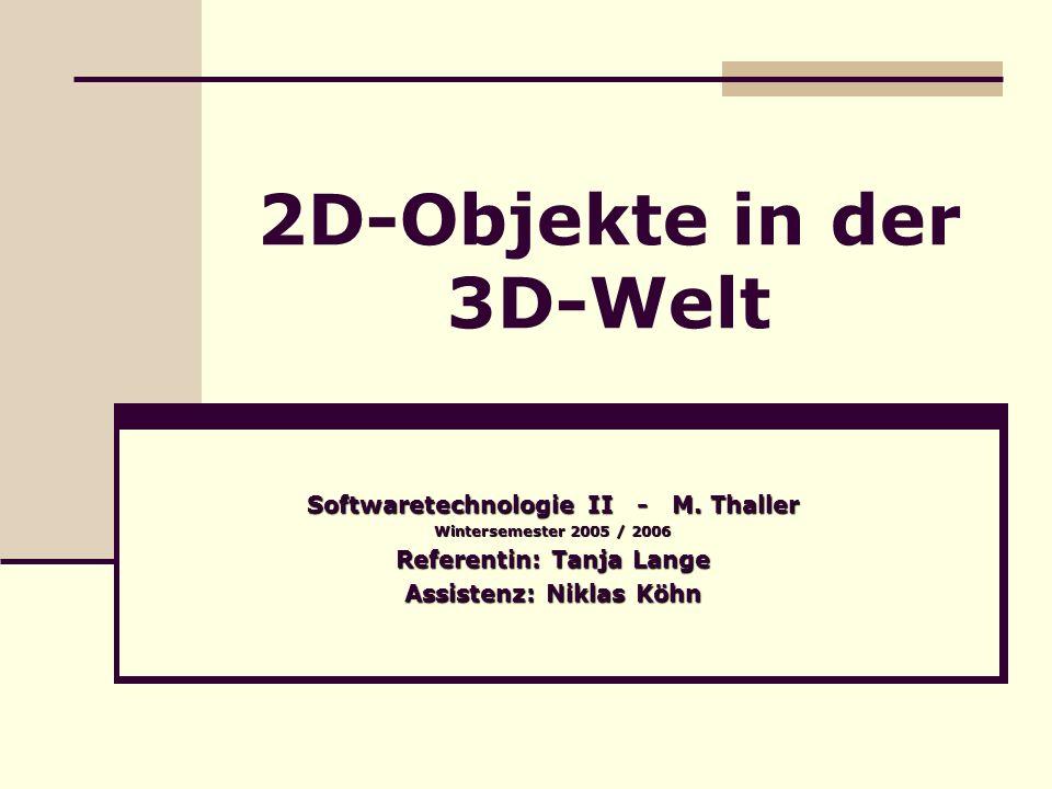 2D-Objekte in der 3D-Welt Softwaretechnologie II - M.