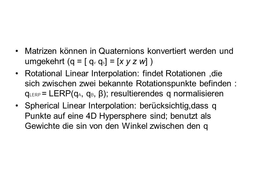 Matrizen können in Quaternions konvertiert werden und umgekehrt (q = [ q v q s ] = [x y z w] ) Rotational Linear Interpolation: findet Rotationen,die