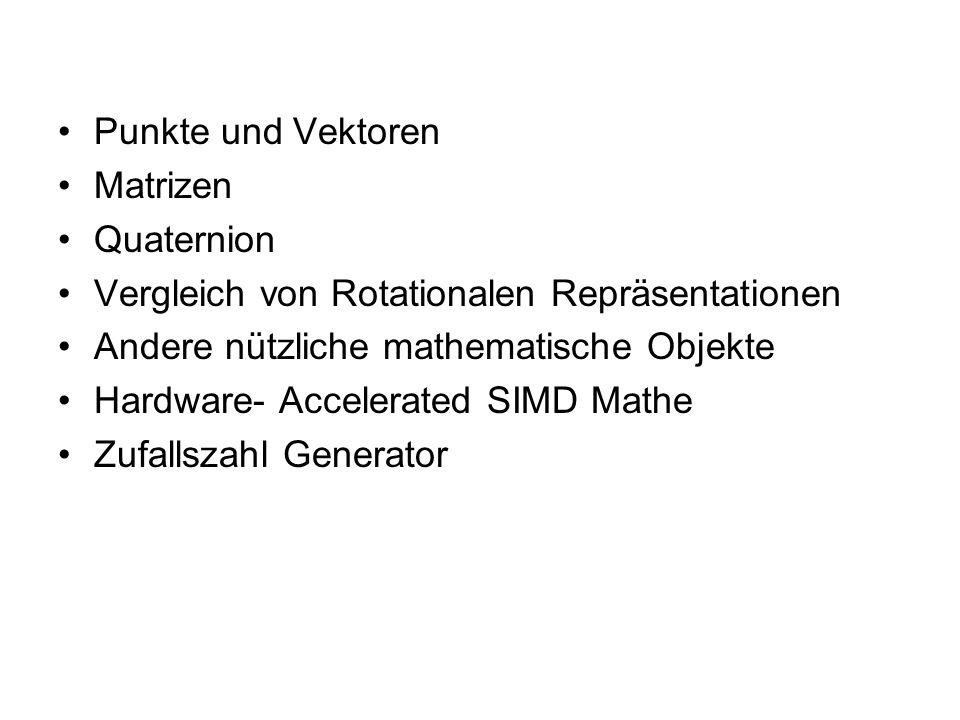 Punkte und Vektoren Matrizen Quaternion Vergleich von Rotationalen Repräsentationen Andere nützliche mathematische Objekte Hardware- Accelerated SIMD