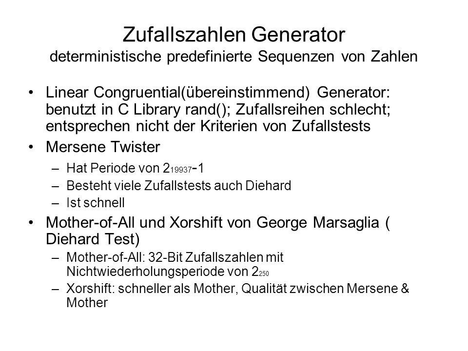 Zufallszahlen Generator deterministische predefinierte Sequenzen von Zahlen Linear Congruential(übereinstimmend) Generator: benutzt in C Library rand(
