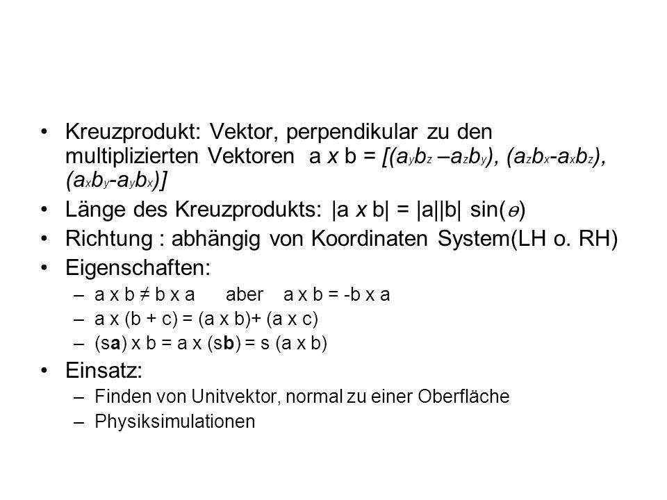 Kreuzprodukt: Vektor, perpendikular zu den multiplizierten Vektoren a x b = [(a y b z –a z b y ), (a z b x -a x b z ), (a x b y -a y b x )] Länge des