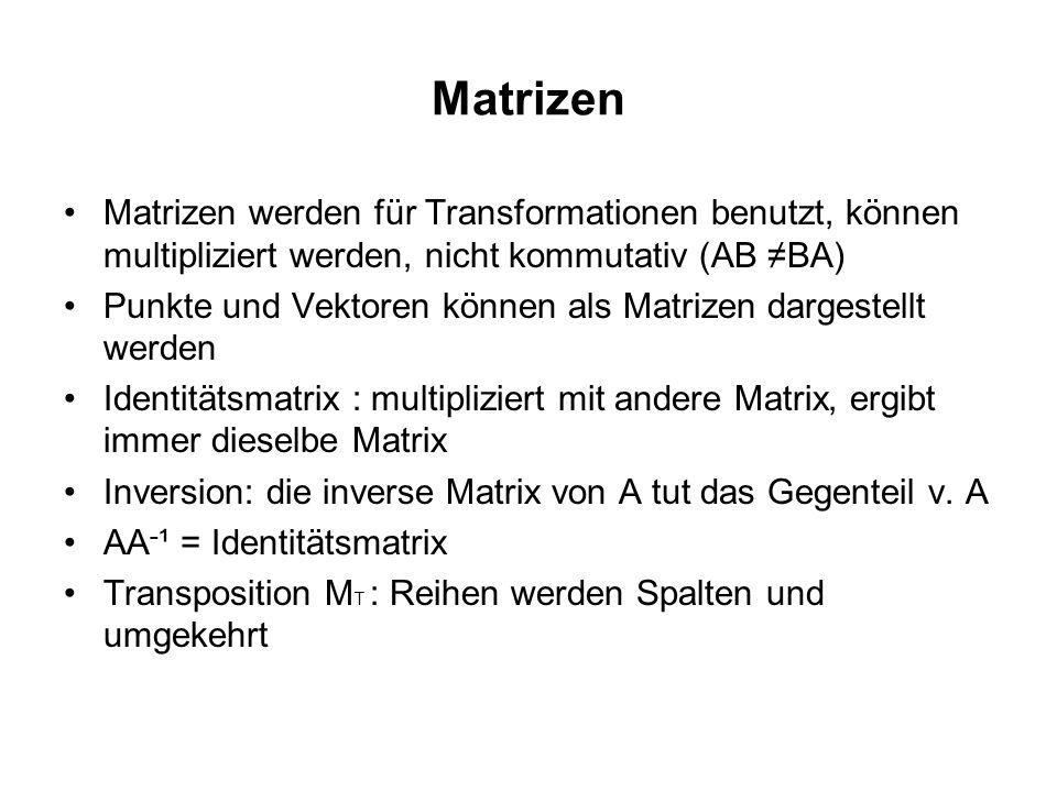 Matrizen Matrizen werden für Transformationen benutzt, können multipliziert werden, nicht kommutativ (AB BA) Punkte und Vektoren können als Matrizen d