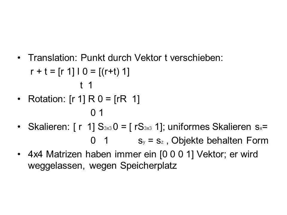 Translation: Punkt durch Vektor t verschieben: r + t = [r 1] I 0 = [(r+t) 1] t 1 Rotation: [r 1] R 0 = [rR 1] 0 1 Skalieren: [ r 1] S 3x3 0 = [ rS 3x3