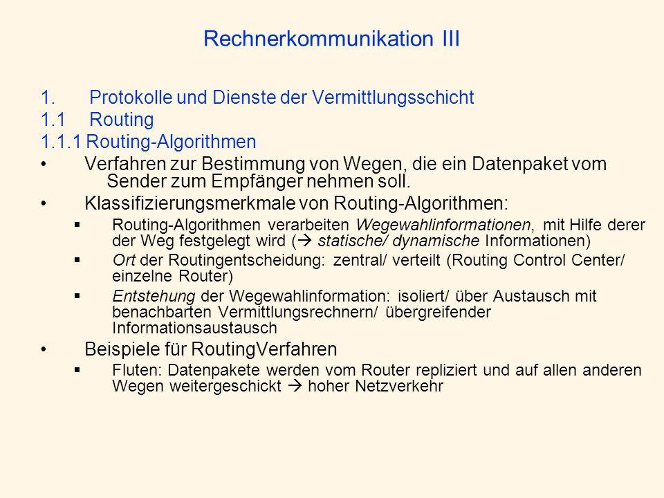 Rechnerkommunikation III 1. Protokolle und Dienste der Vermittlungsschicht 1.1 Routing 1.1.1 Routing-Algorithmen Verfahren zur Bestimmung von Wegen, d