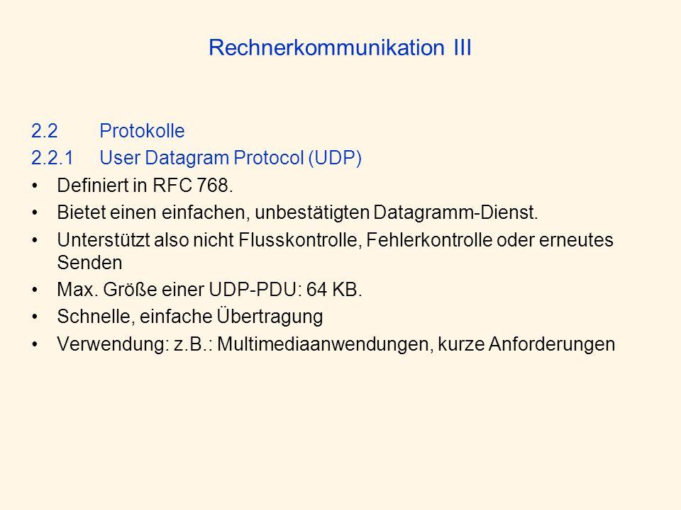 Rechnerkommunikation III 2.2Protokolle 2.2.1User Datagram Protocol (UDP) Definiert in RFC 768. Bietet einen einfachen, unbestätigten Datagramm-Dienst.