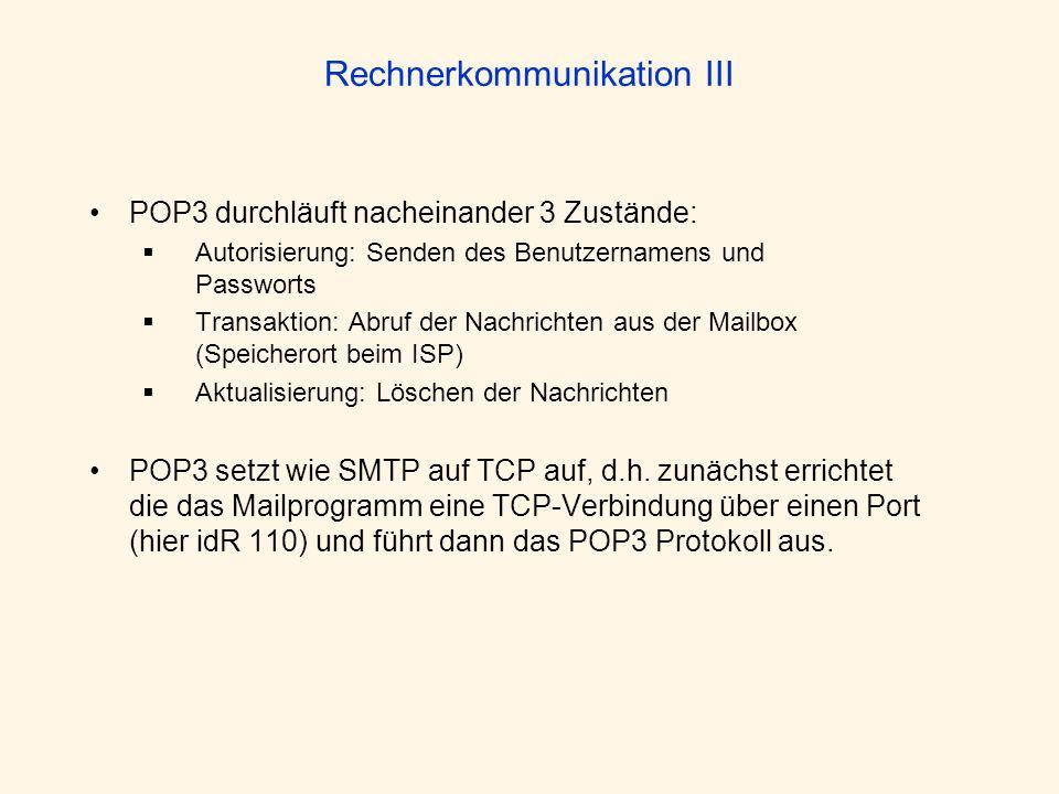 Rechnerkommunikation III POP3 durchläuft nacheinander 3 Zustände: Autorisierung: Senden des Benutzernamens und Passworts Transaktion: Abruf der Nachri
