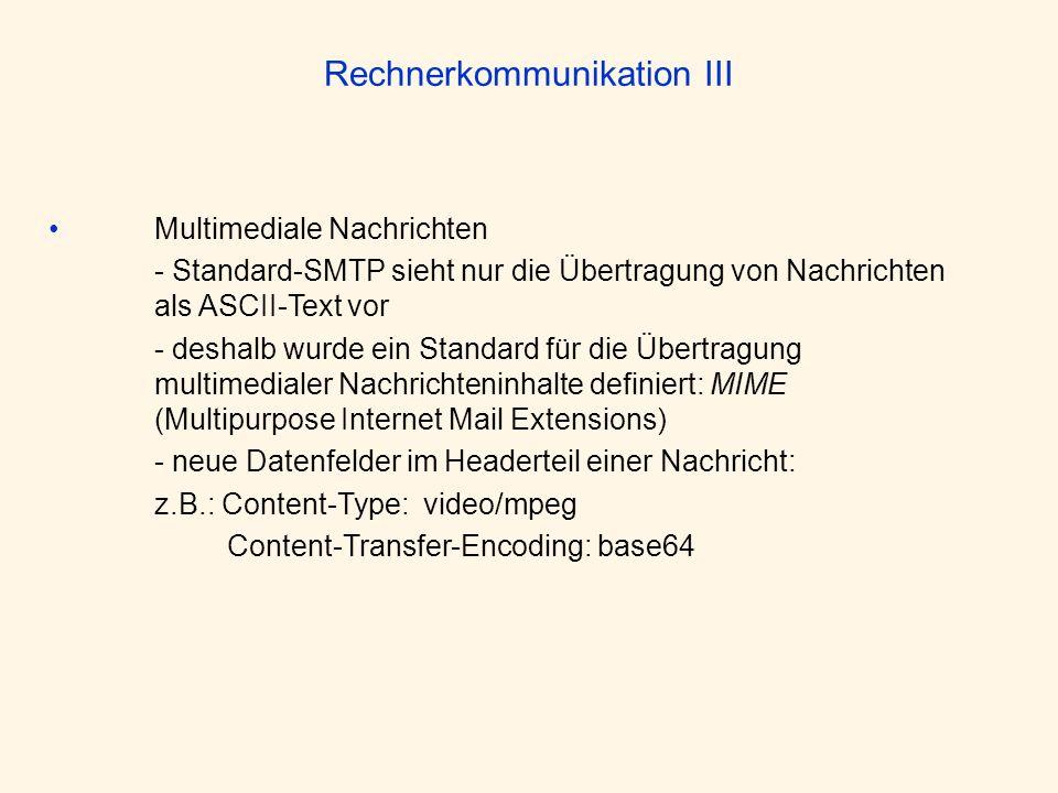 Rechnerkommunikation III Multimediale Nachrichten - Standard-SMTP sieht nur die Übertragung von Nachrichten als ASCII-Text vor - deshalb wurde ein Sta