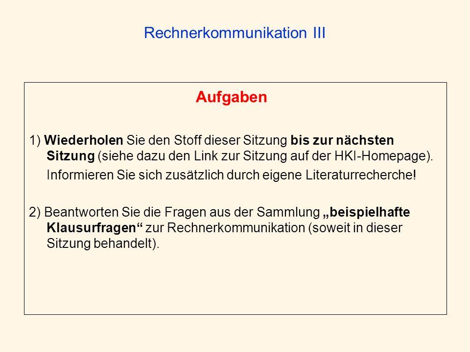 Rechnerkommunikation III Aufgaben 1) Wiederholen Sie den Stoff dieser Sitzung bis zur nächsten Sitzung (siehe dazu den Link zur Sitzung auf der HKI-Ho