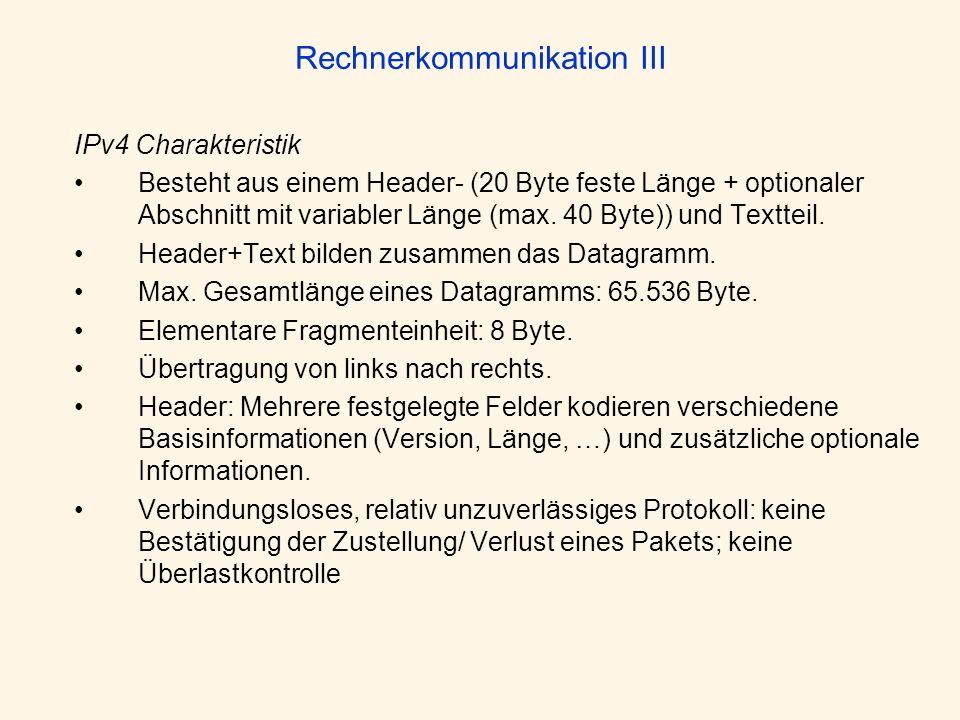 Rechnerkommunikation III IPv4 Charakteristik Besteht aus einem Header- (20 Byte feste Länge + optionaler Abschnitt mit variabler Länge (max. 40 Byte))