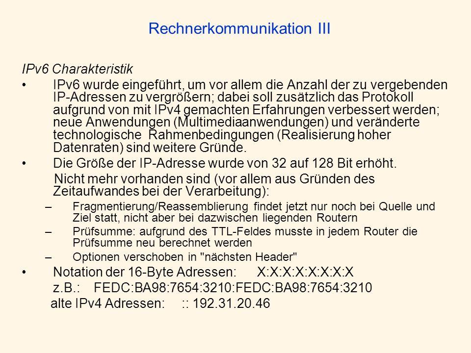 Rechnerkommunikation III IPv6 Charakteristik IPv6 wurde eingeführt, um vor allem die Anzahl der zu vergebenden IP-Adressen zu vergrößern; dabei soll z