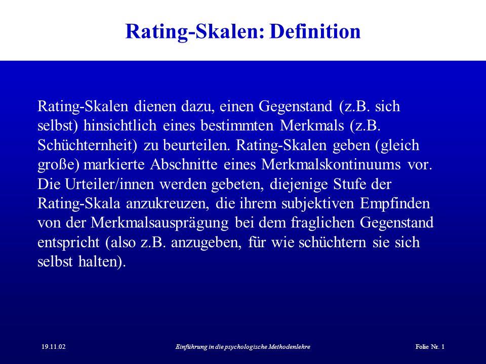 19.11.02Einführung in die psychologische MethodenlehreFolie Nr. 1 Rating-Skalen: Definition Rating-Skalen dienen dazu, einen Gegenstand (z.B. sich sel