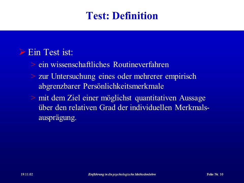 19.11.02Einführung in die psychologische MethodenlehreFolie Nr. 10 Test: Definition Ein Test ist: >ein wissenschaftliches Routineverfahren >zur Unters