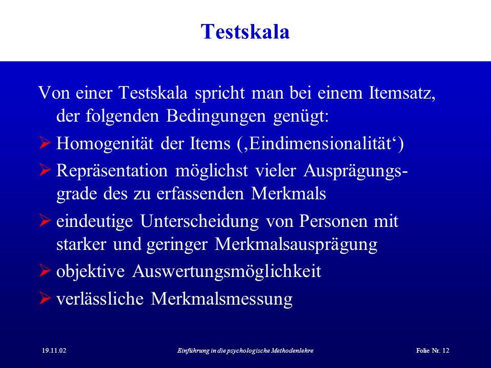 19.11.02Einführung in die psychologische MethodenlehreFolie Nr. 12 Testskala Von einer Testskala spricht man bei einem Itemsatz, der folgenden Bedingu