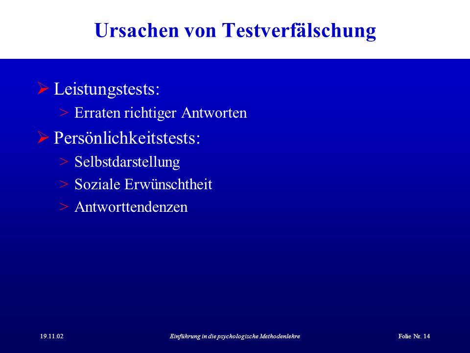 19.11.02Einführung in die psychologische MethodenlehreFolie Nr. 14 Ursachen von Testverfälschung Leistungstests: >Erraten richtiger Antworten Persönli
