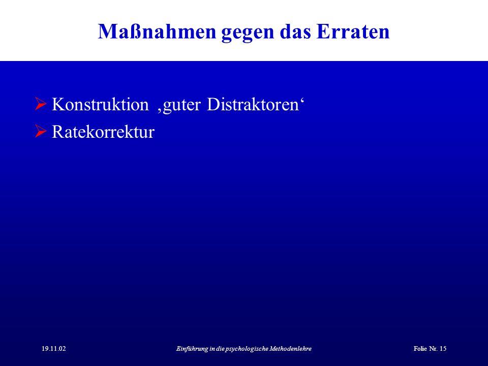 19.11.02Einführung in die psychologische MethodenlehreFolie Nr. 15 Maßnahmen gegen das Erraten Konstruktion guter Distraktoren Ratekorrektur