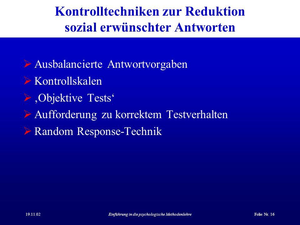 19.11.02Einführung in die psychologische MethodenlehreFolie Nr. 16 Kontrolltechniken zur Reduktion sozial erwünschter Antworten Ausbalancierte Antwort