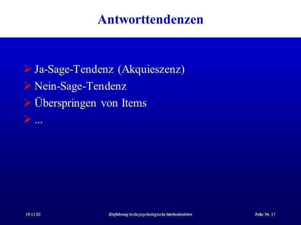 19.11.02Einführung in die psychologische MethodenlehreFolie Nr. 17 Antworttendenzen Ja-Sage-Tendenz (Akquieszenz) Nein-Sage-Tendenz Überspringen von I