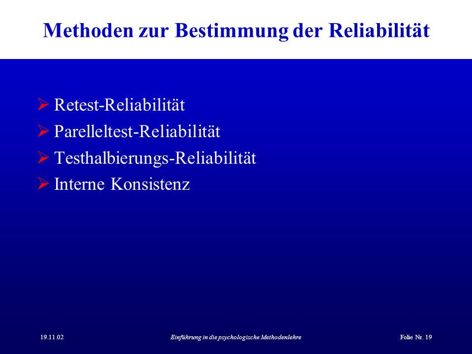 19.11.02Einführung in die psychologische MethodenlehreFolie Nr. 19 Methoden zur Bestimmung der Reliabilität Retest-Reliabilität Parelleltest-Reliabili