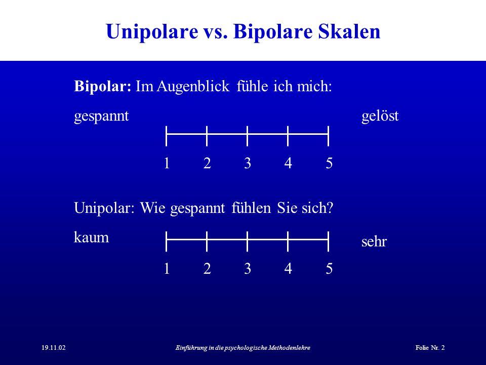 19.11.02Einführung in die psychologische MethodenlehreFolie Nr. 2 Unipolare vs. Bipolare Skalen Bipolar: Im Augenblick fühle ich mich: gespanntgelöst