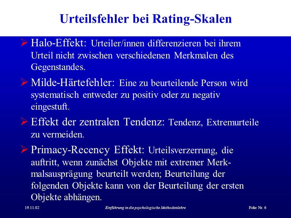 19.11.02Einführung in die psychologische MethodenlehreFolie Nr. 6 Urteilsfehler bei Rating-Skalen Halo-Effekt: Urteiler/innen differenzieren bei ihrem
