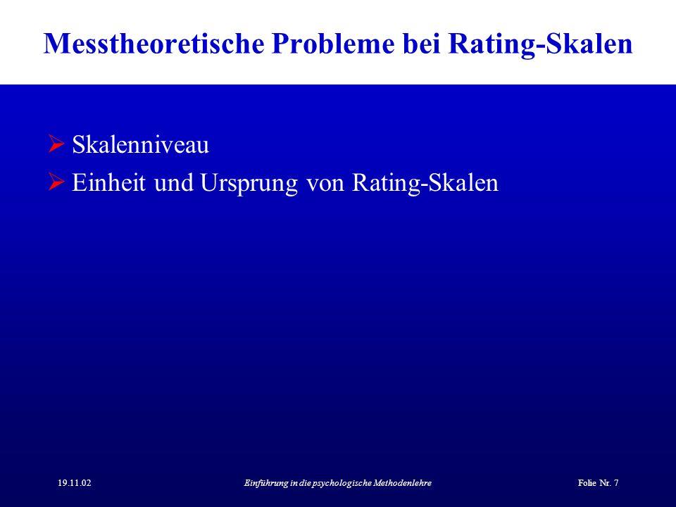 19.11.02Einführung in die psychologische MethodenlehreFolie Nr. 7 Messtheoretische Probleme bei Rating-Skalen Skalenniveau Einheit und Ursprung von Ra